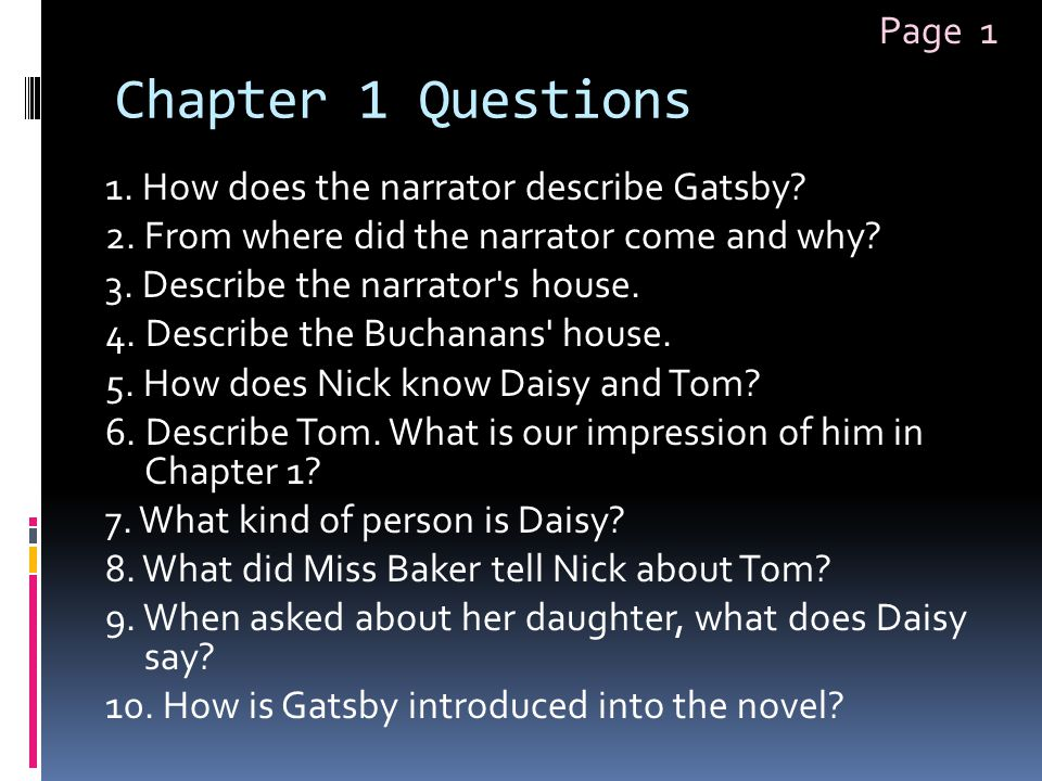 Chapter 1 Questions 1. How does the narrator describe Gatsby? 2. From where did the narrator come and why? 3. Describe the narrator's house. 4. Descri