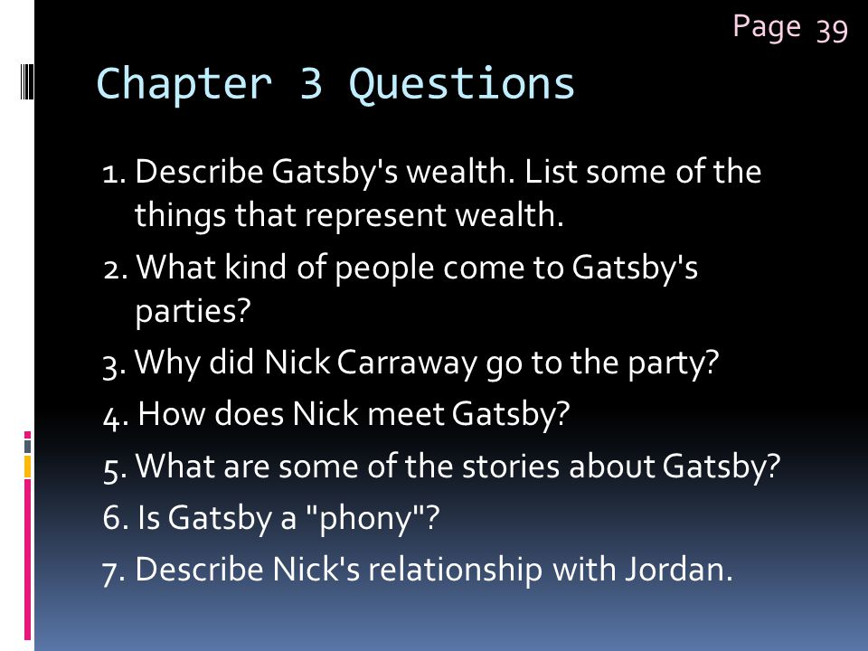 Chapter 3 Questions 1. Describe Gatsby's wealth. List some of the things that represent wealth. 2. What kind of people come to Gatsby's parties? 3. Wh