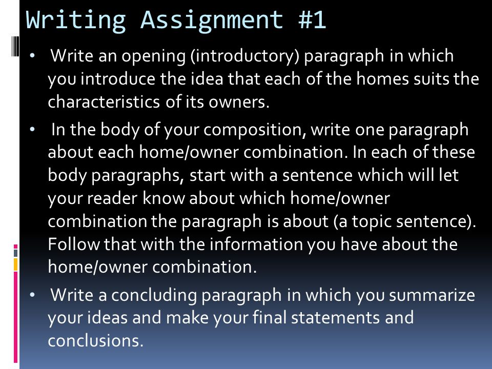 Writing Assignment #1 Write an opening (introductory) paragraph in which you introduce the idea that each of the homes suits the characteristics of it