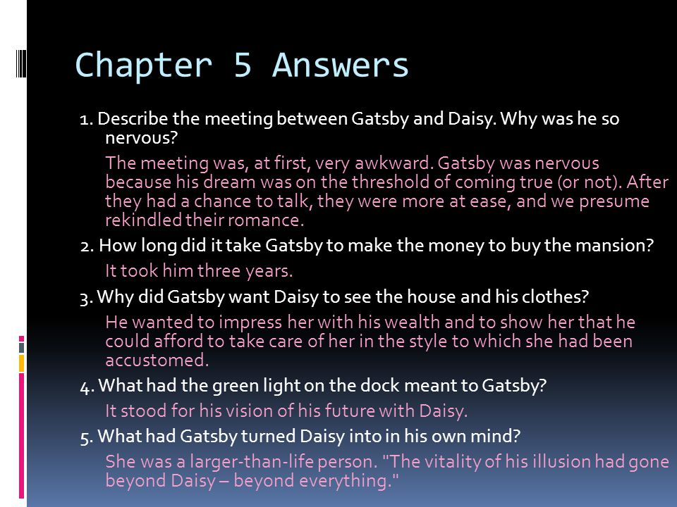 Chapter 5 Answers 1.Describe the meeting between Gatsby and Daisy.
