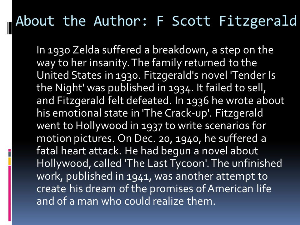 About the Author: F Scott Fitzgerald In 1930 Zelda suffered a breakdown, a step on the way to her insanity. The family returned to the United States i