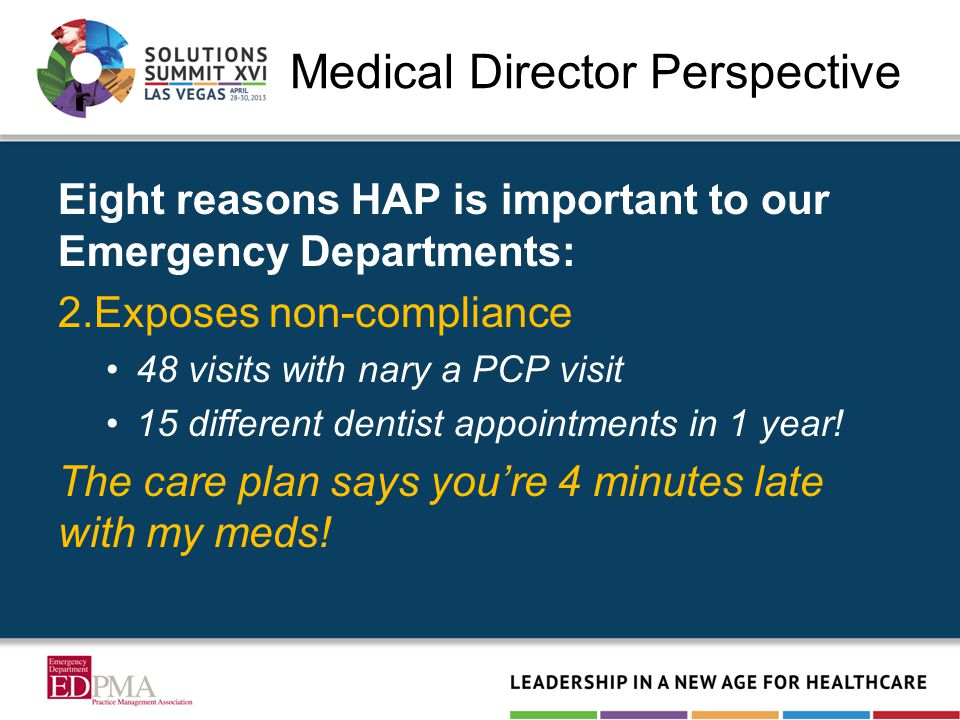 Medical Director Perspective Eight reasons HAP is important to our Emergency Departments: 2.Exposes non-compliance 48 visits with nary a PCP visit 15