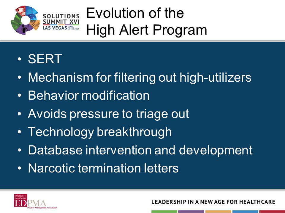 Evolution of the High Alert Program SERT Mechanism for filtering out high-utilizers Behavior modification Avoids pressure to triage out Technology bre