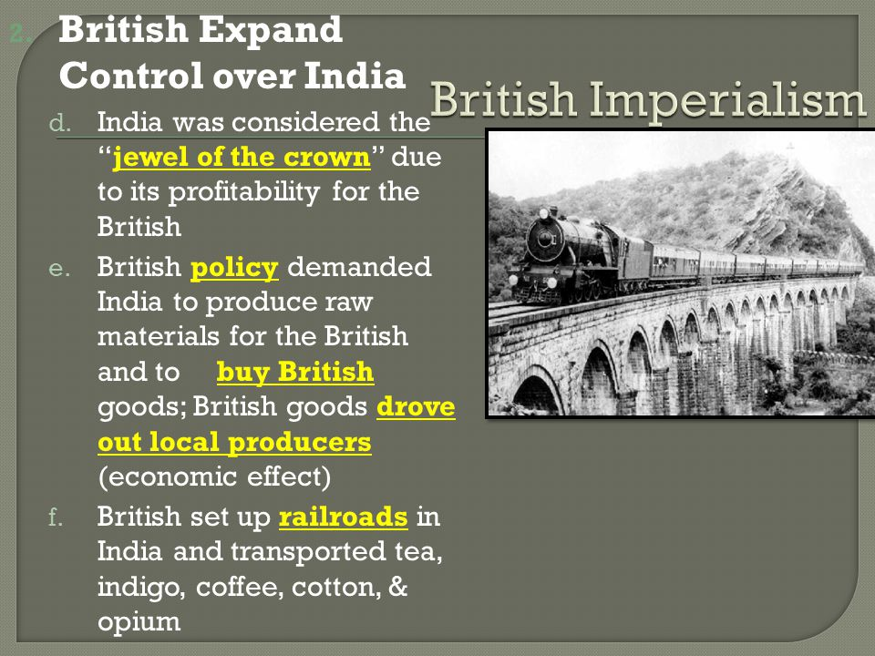 """2. British Expand Control over India d. India was considered the """"jewel of the crown"""" due to its profitability for the British e. British policy deman"""