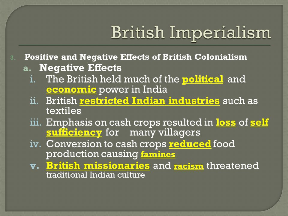 3.Positive and Negative Effects of British Colonialism a.