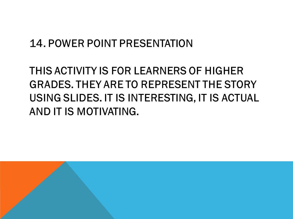 14. POWER POINT PRESENTATION THIS ACTIVITY IS FOR LEARNERS OF HIGHER GRADES.