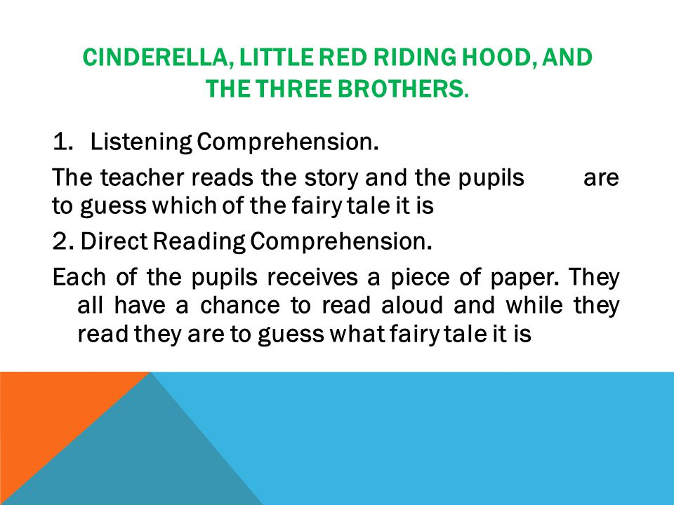 CINDERELLA, LITTLE RED RIDING HOOD, AND THE THREE BROTHERS. 1.Listening Comprehension. The teacher reads the story and the pupils are to guess which o