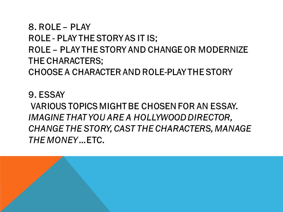 8. ROLE – PLAY ROLE - PLAY THE STORY AS IT IS; ROLE – PLAY THE STORY AND CHANGE OR MODERNIZE THE CHARACTERS; CHOOSE A CHARACTER AND ROLE-PLAY THE STOR