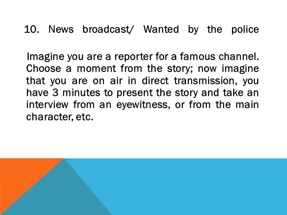 10. News broadcast/ Wanted by the police Imagine you are a reporter for a famous channel.