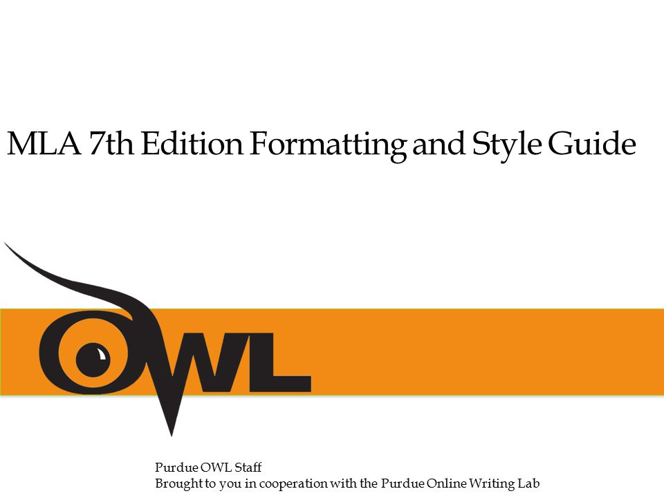 MLA 7th Edition Formatting and Style Guide Purdue OWL Staff Brought to you in cooperation with the Purdue Online Writing Lab