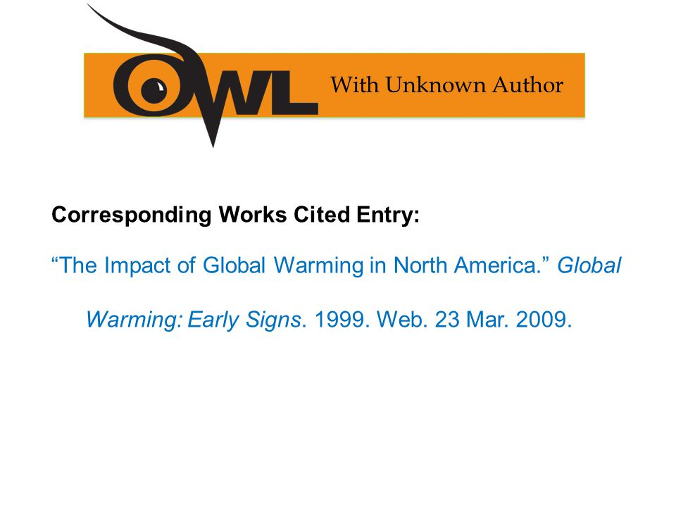 Corresponding Works Cited Entry: The Impact of Global Warming in North America. Global Warming: Early Signs.