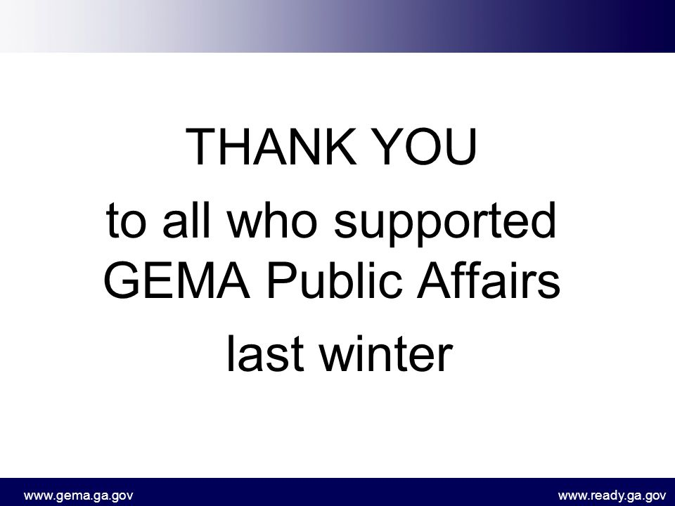 www.gema.ga.govwww.ready.ga.gov THANK YOU to all who supported GEMA Public Affairs last winter