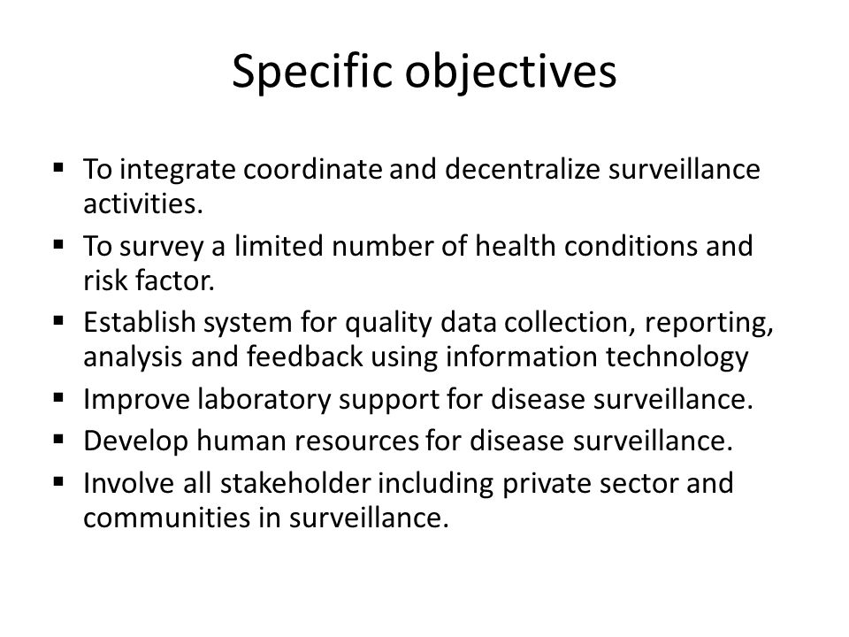 Specific objectives  To integrate coordinate and decentralize surveillance activities.