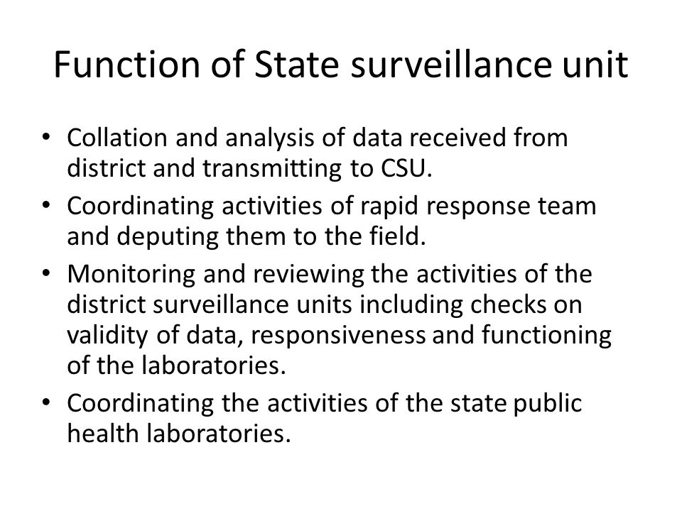 Function of State surveillance unit Collation and analysis of data received from district and transmitting to CSU.