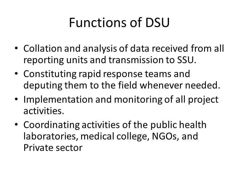 Functions of DSU Collation and analysis of data received from all reporting units and transmission to SSU.