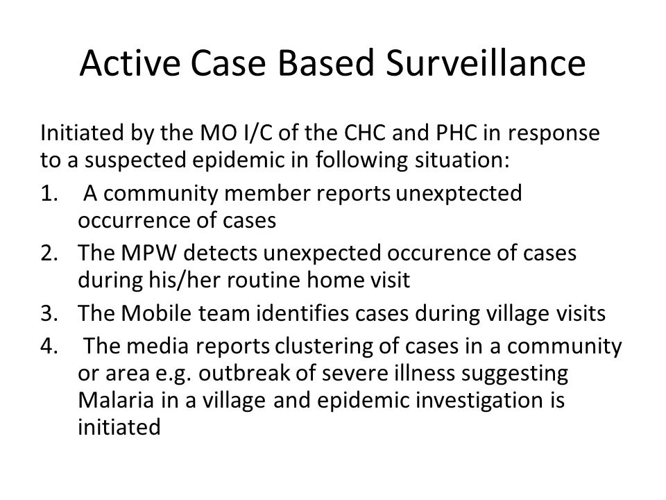 Active Case Based Surveillance Initiated by the MO I/C of the CHC and PHC in response to a suspected epidemic in following situation: 1.