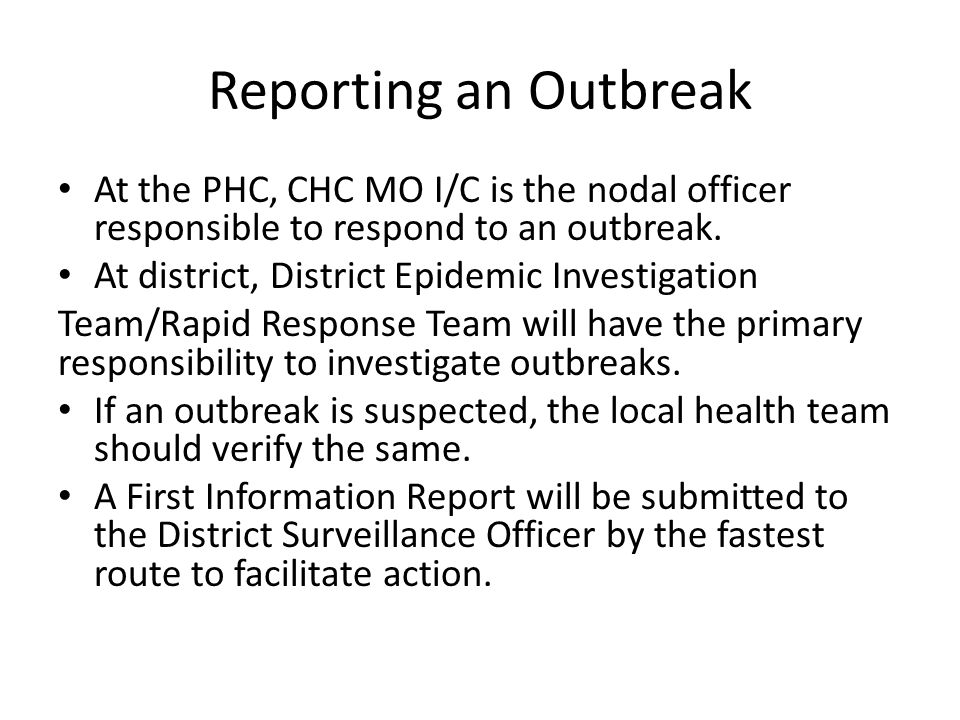 Reporting an Outbreak At the PHC, CHC MO I/C is the nodal officer responsible to respond to an outbreak.