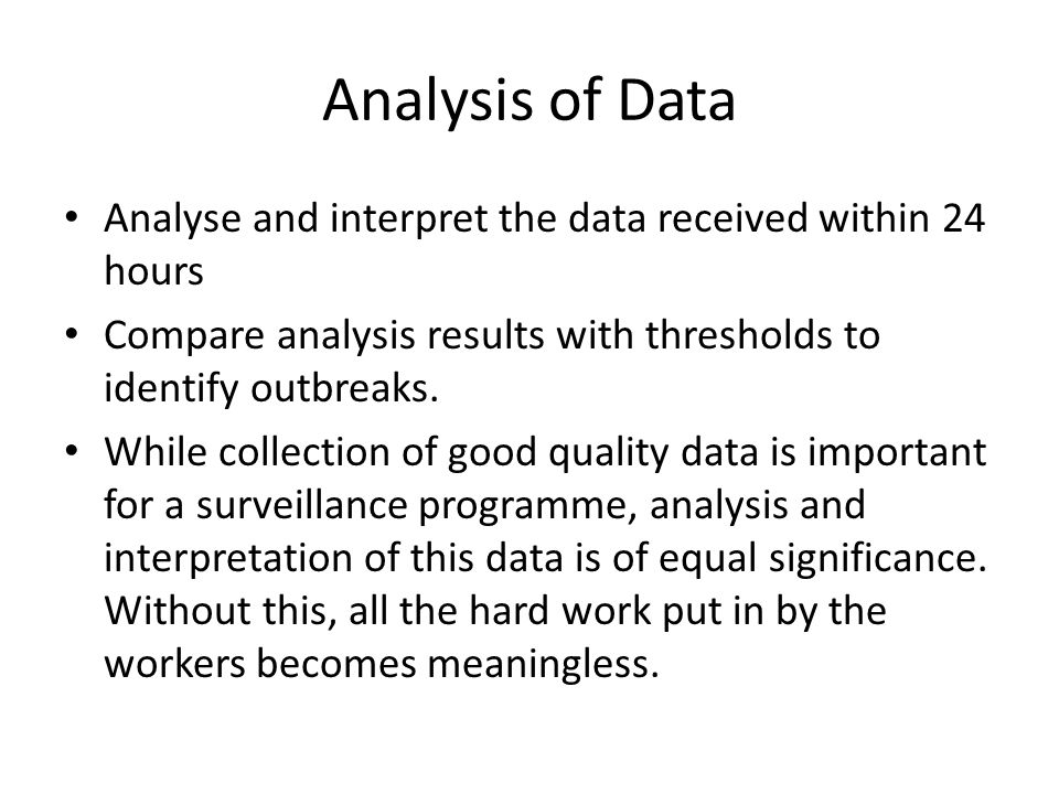 Analysis of Data Analyse and interpret the data received within 24 hours Compare analysis results with thresholds to identify outbreaks.