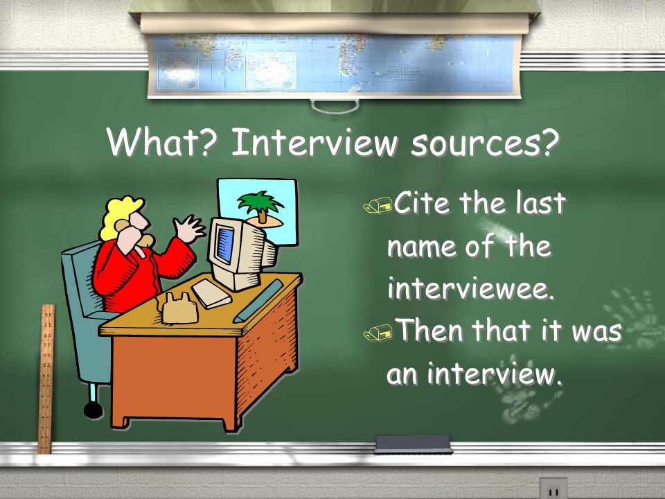 What Interview sources / Cite the last name of the interviewee. / Then that it was an interview.