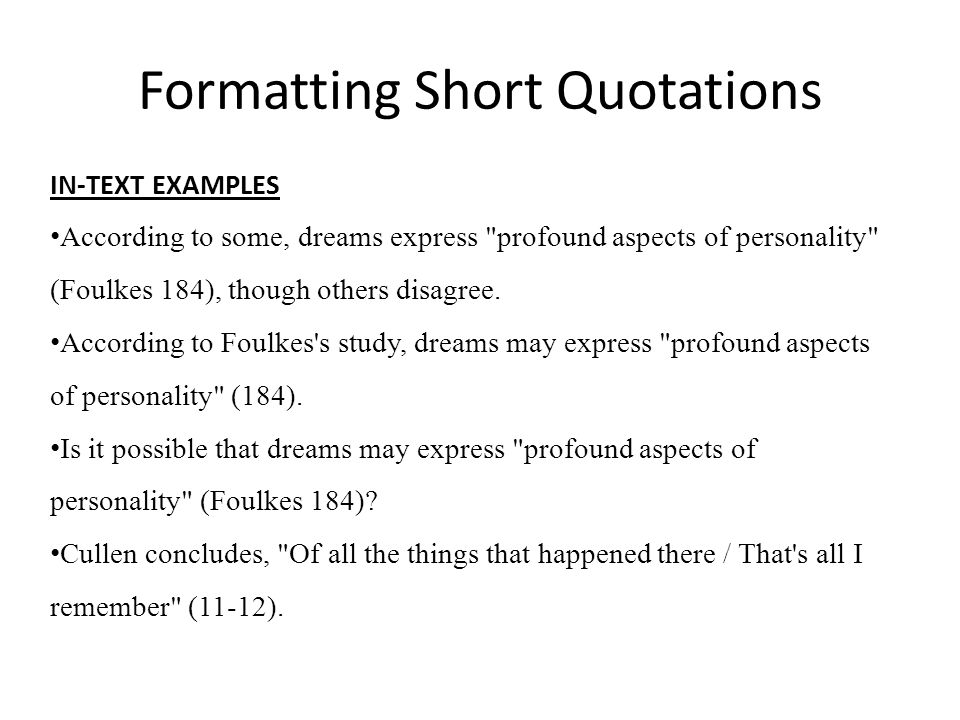 Formatting Short Quotations IN-TEXT EXAMPLES According to some, dreams express