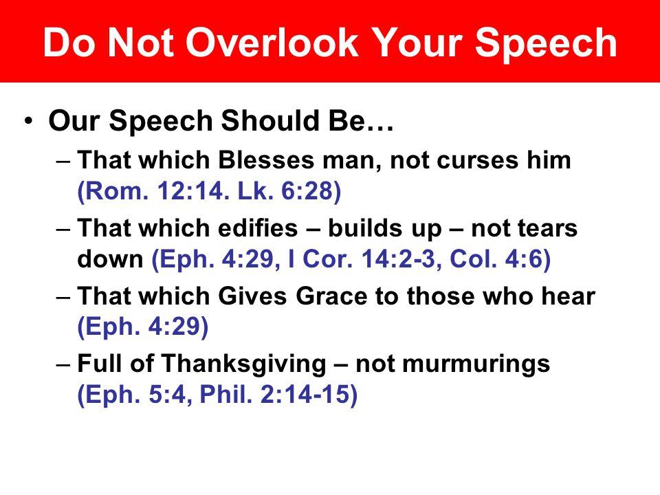 Do Not Overlook Your Speech Our Speech Should Be… –That which Blesses man, not curses him (Rom.