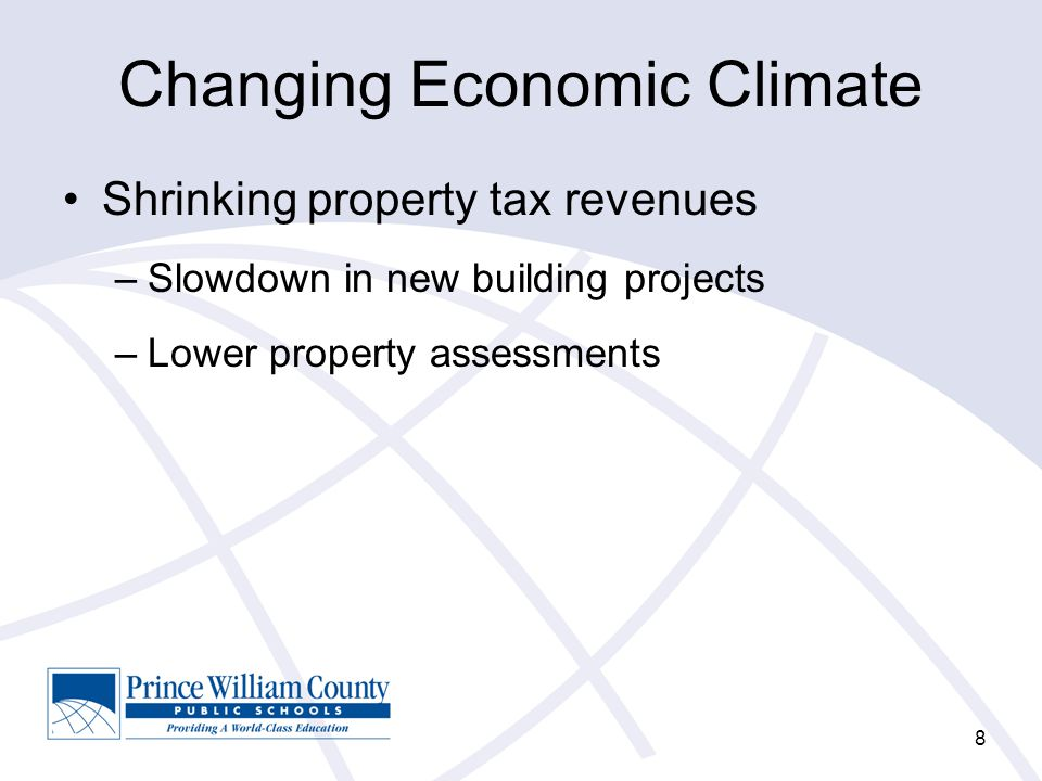 Changing Economic Climate Shrinking property tax revenues –Slowdown in new building projects –Lower property assessments 8