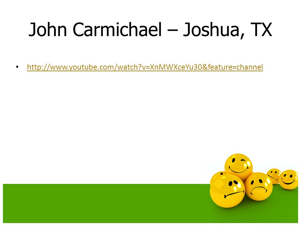 John Carmichael – Joshua, TX http://www.youtube.com/watch v=XnMWXceYu30&feature=channel