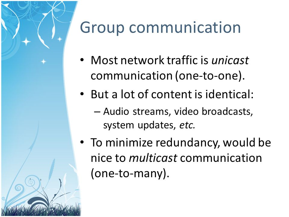 Most network traffic is unicast communication (one-to-one).