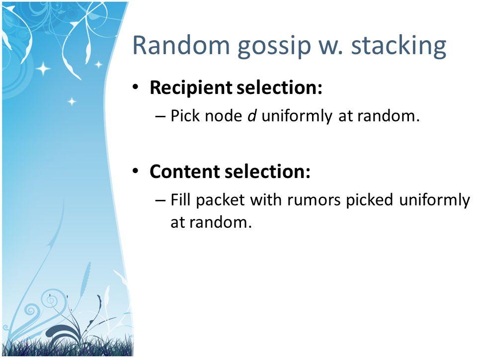 Recipient selection: – Pick node d uniformly at random.