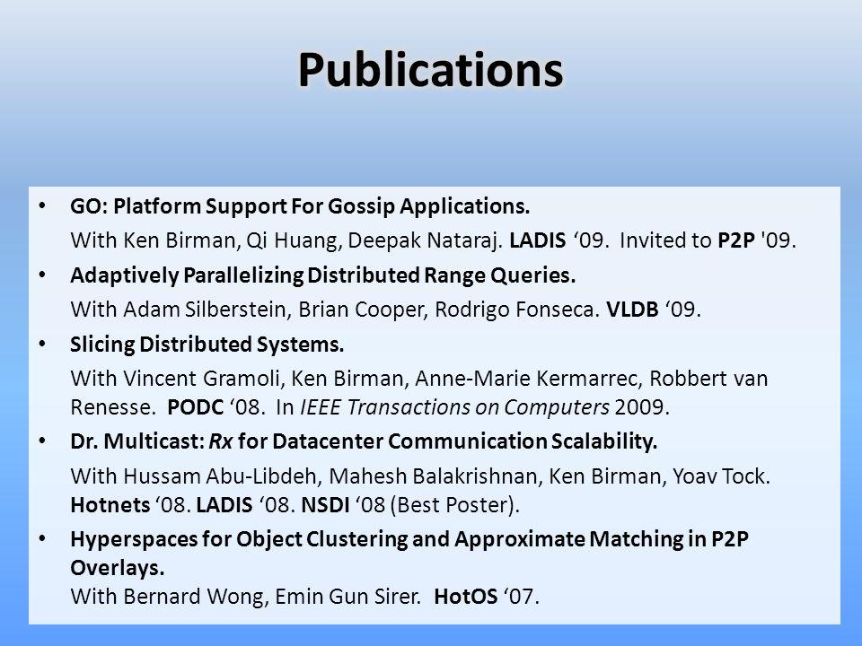 GO: Platform Support For Gossip Applications. With Ken Birman, Qi Huang, Deepak Nataraj.