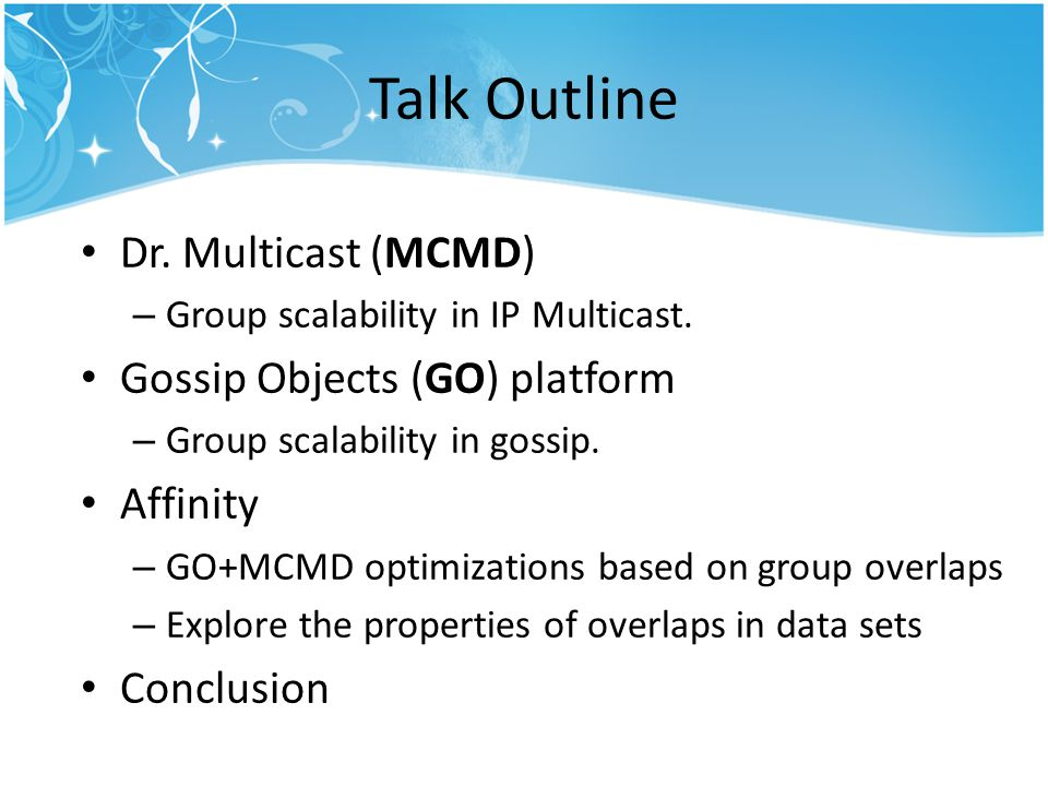 Talk Outline Dr. Multicast (MCMD) – Group scalability in IP Multicast.