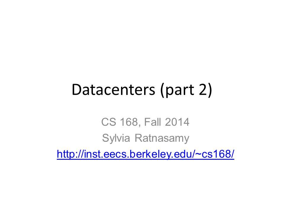 Datacenters (part 2) CS 168, Fall 2014 Sylvia Ratnasamy http://inst.eecs.berkeley.edu/~cs168/