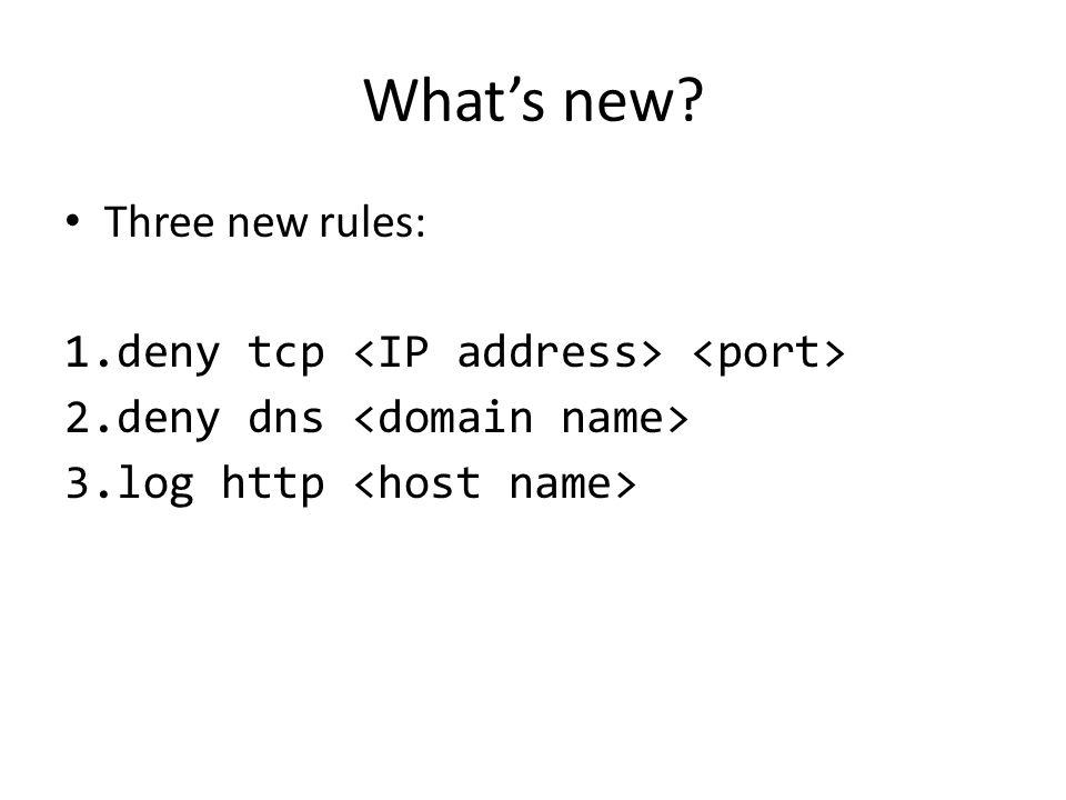 What's new? Three new rules: 1.deny tcp 2.deny dns 3.log http