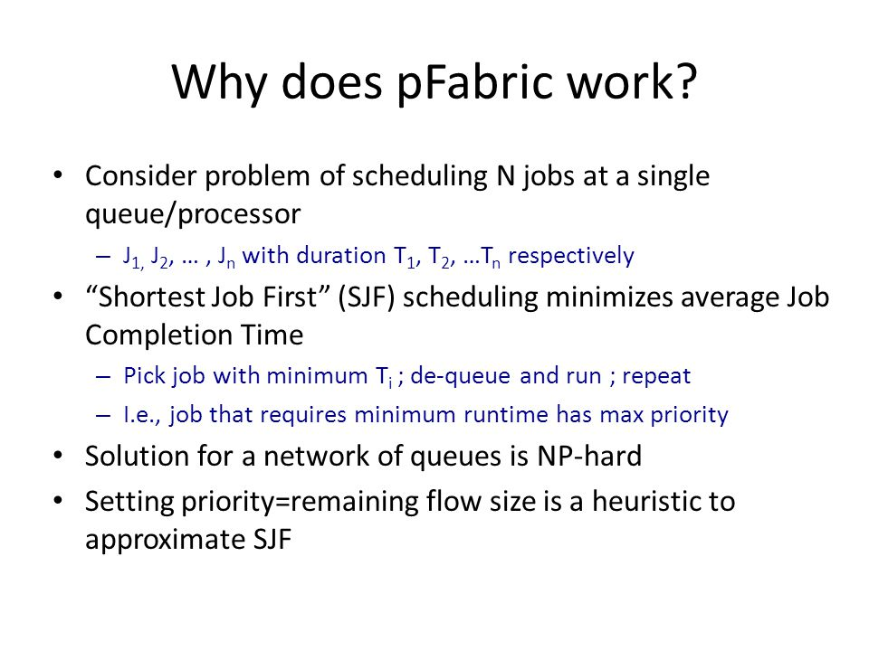 Why does pFabric work? Consider problem of scheduling N jobs at a single queue/processor – J 1, J 2, …, J n with duration T 1, T 2, …T n respectively