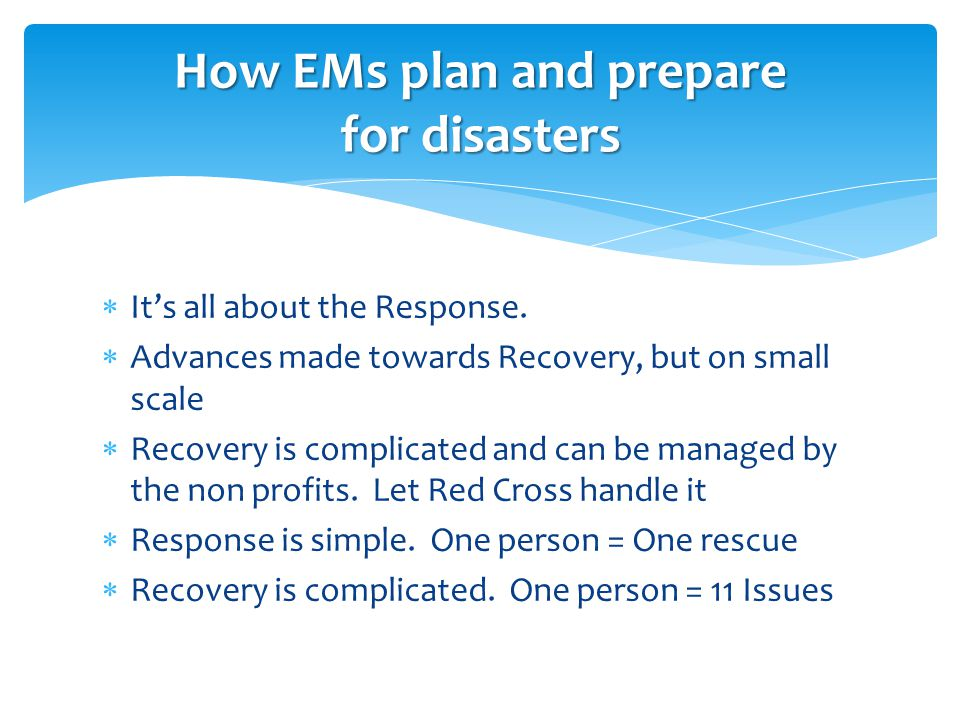  It's all about the Response.  Advances made towards Recovery, but on small scale  Recovery is complicated and can be managed by the non profits. L