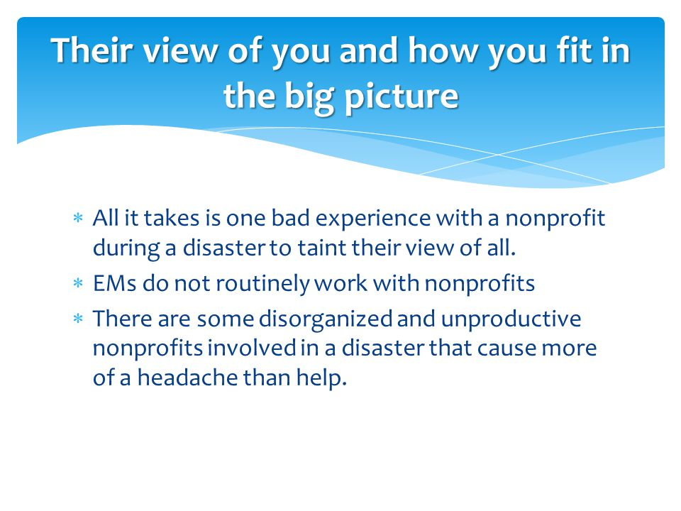 All it takes is one bad experience with a nonprofit during a disaster to taint their view of all.
