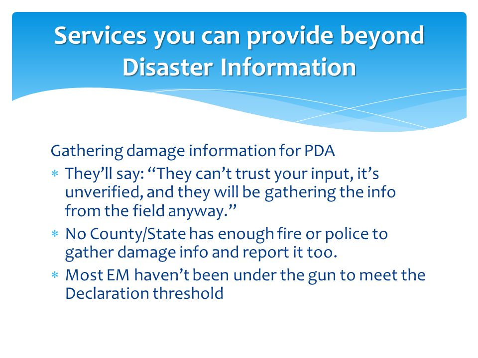 """Gathering damage information for PDA  They'll say: """"They can't trust your input, it's unverified, and they will be gathering the info from the field"""