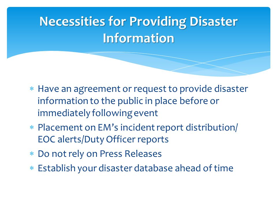  Have an agreement or request to provide disaster information to the public in place before or immediately following event  Placement on EM's incide