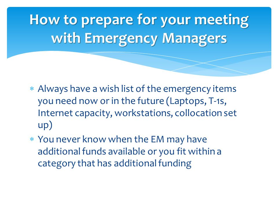  Always have a wish list of the emergency items you need now or in the future (Laptops, T-1s, Internet capacity, workstations, collocation set up) 