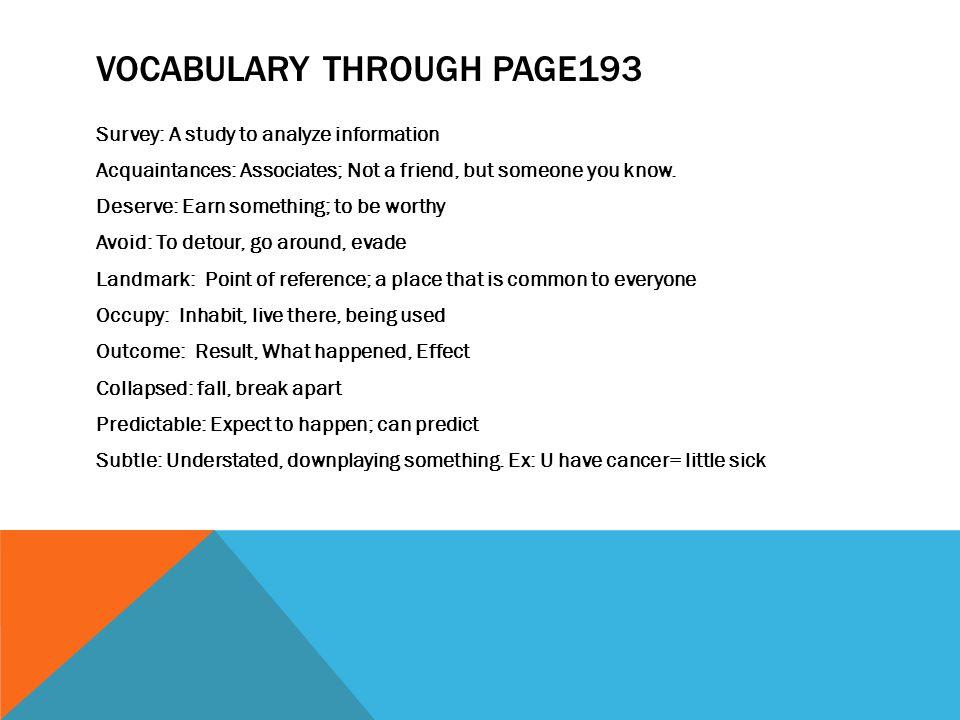 VOCABULARY THROUGH PAGE193 Survey: A study to analyze information Acquaintances: Associates; Not a friend, but someone you know. Deserve: Earn somethi