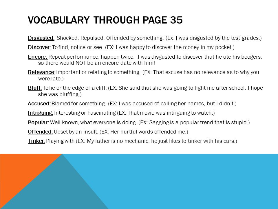 VOCABULARY THROUGH PAGE 35 Disgusted: Shocked, Repulsed, Offended by something. (Ex: I was disgusted by the test grades.) Discover: To find, notice or