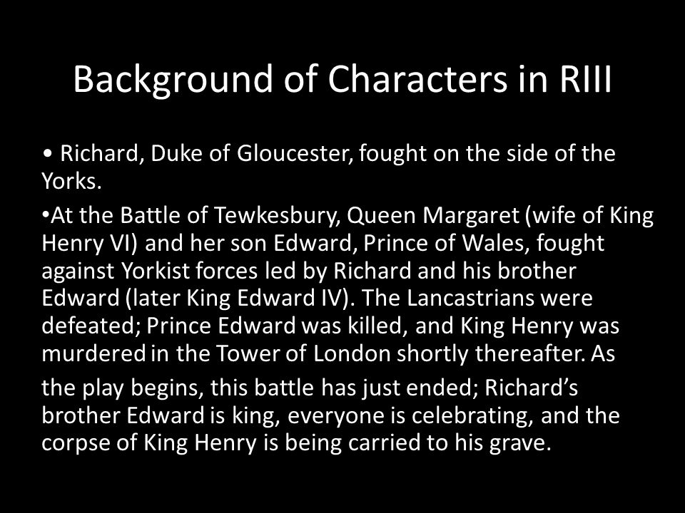 Background of Characters in RIII Richard, Duke of Gloucester, fought on the side of the Yorks.