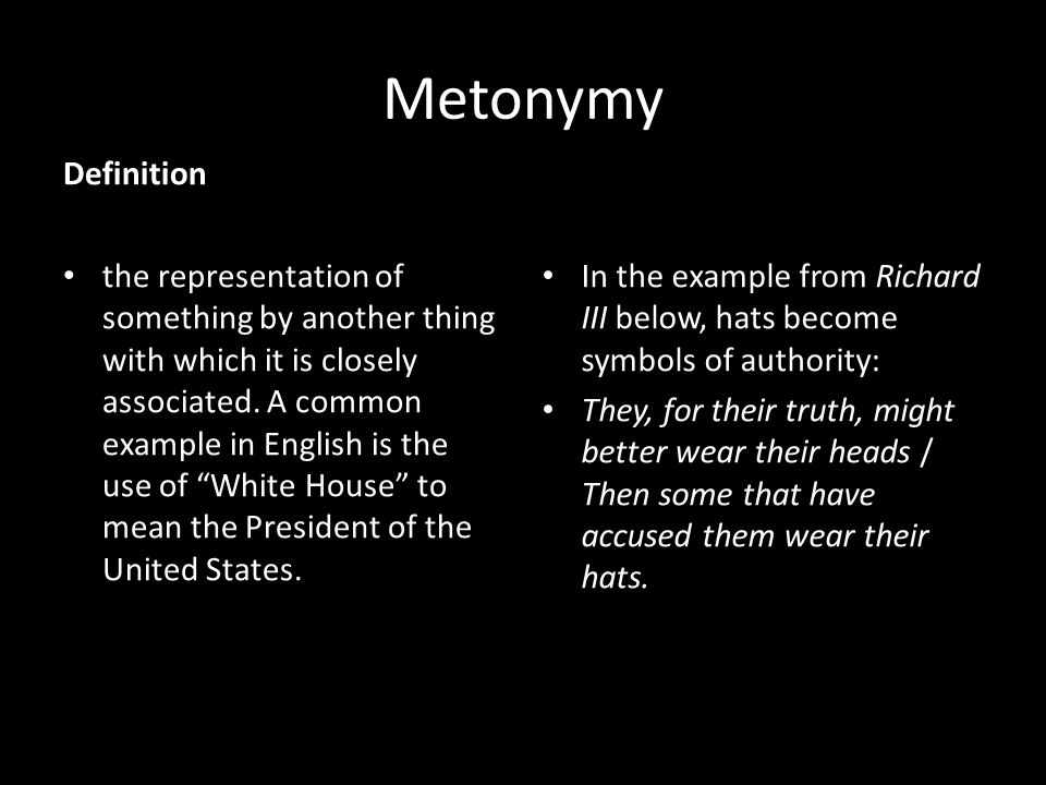 Metonymy Definition the representation of something by another thing with which it is closely associated.