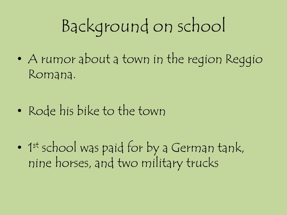 Background on school A rumor about a town in the region Reggio Romana. Rode his bike to the town 1 st school was paid for by a German tank, nine horse