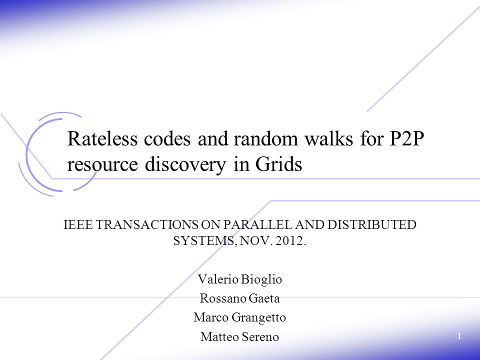 1 Rateless codes and random walks for P2P resource discovery in Grids IEEE TRANSACTIONS ON PARALLEL AND DISTRIBUTED SYSTEMS, NOV.