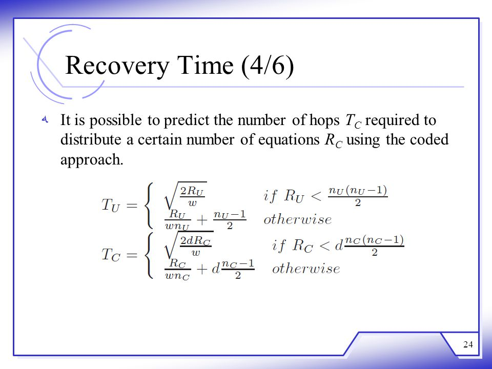 Recovery Time (4/6) ﻪIt is possible to predict the number of hops T C required to distribute a certain number of equations R C using the coded approach.
