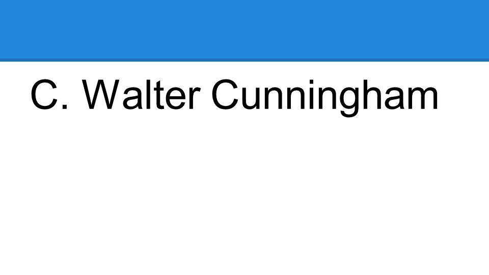 C. Walter Cunningham