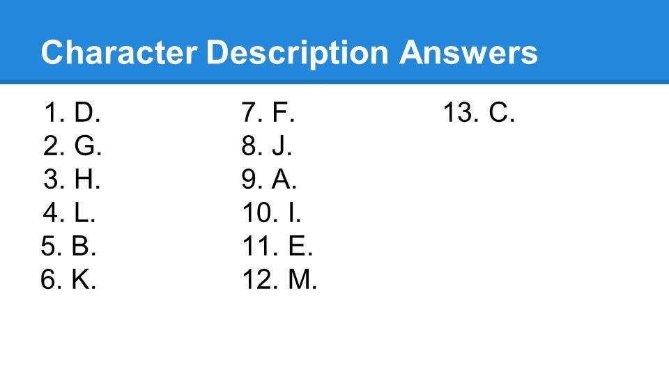 Character Description Answers 1.D.7. F.13. C. 2.G.8. J. 3.H.9. A. 4.L.10. I. 5. B.11. E. 6. K.12. M.