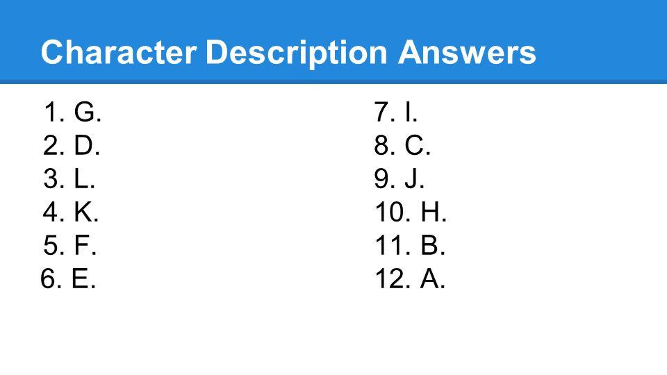 Character Description Answers 1.G.7. I. 2.D.8. C. 3.L.9. J. 4.K.10. H. 5.F.11. B. 6. E.12. A.