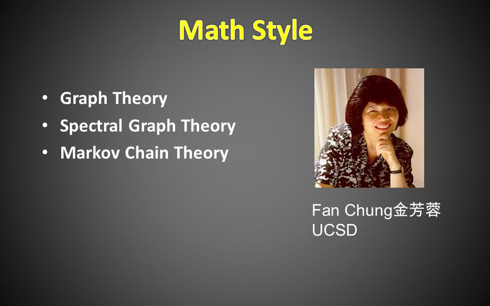 Graph Theory Spectral Graph Theory Markov Chain Theory Fan Chung 金芳蓉 UCSD